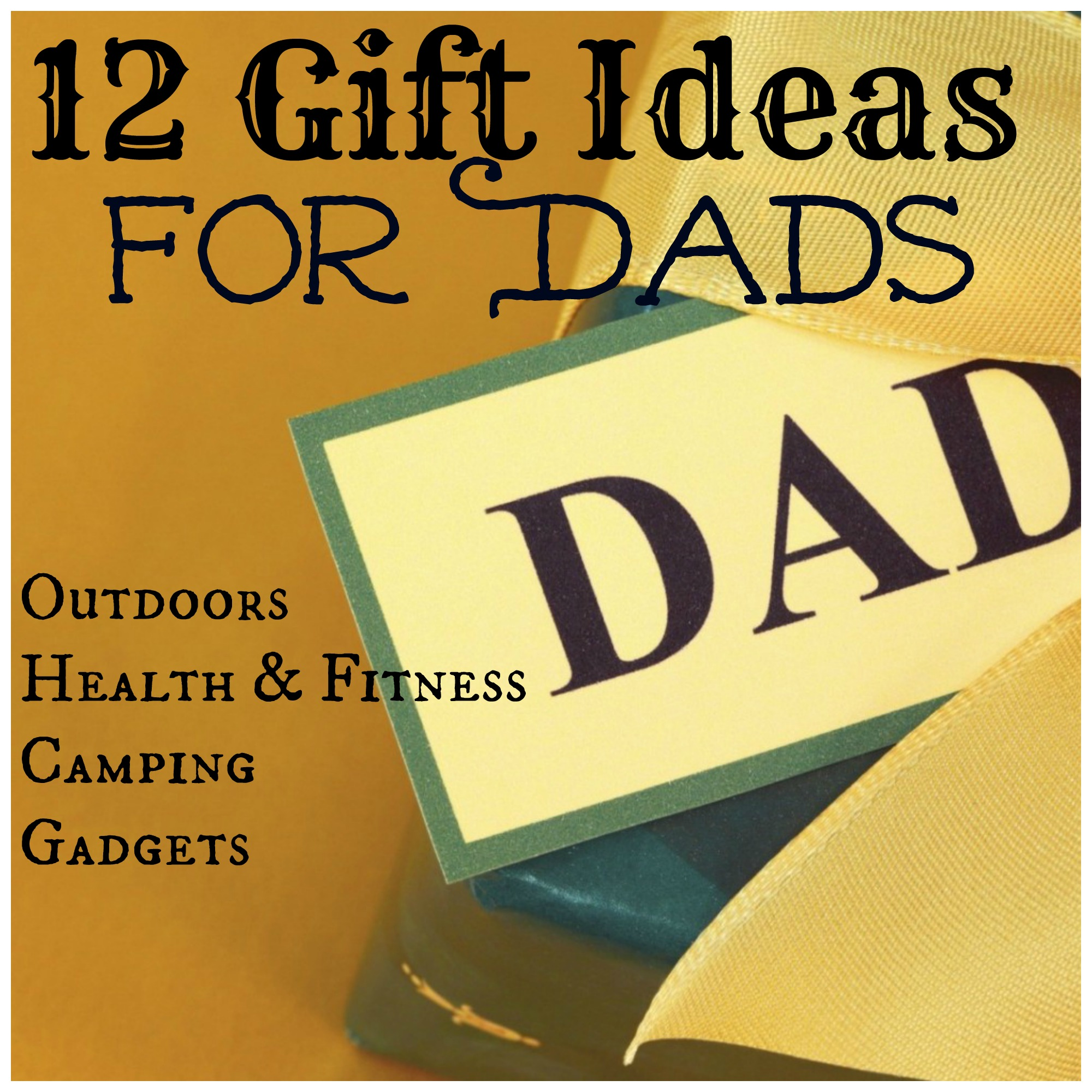 12 Gift Ideas For Dads: Outdoors, Health, Camping, Gadgets